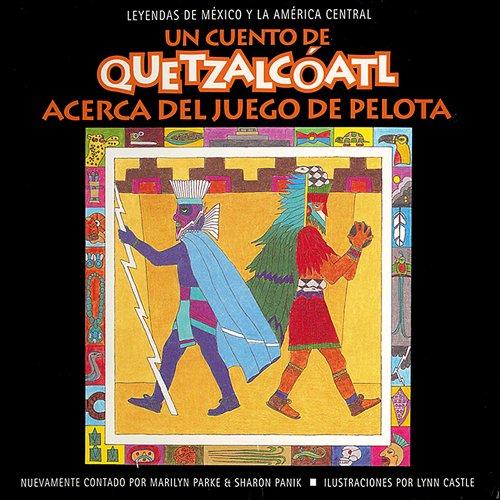 Un Cuento de Quetzalcoatl Acerca del Juego de Pelota (Leyendas de Mexico y la America Central)
