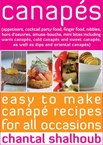 Canapés (appetisers, cocktail party food, finger food, nibbles, hors d'oeuvres, amuse-bouche, mini bites including warm canapés, cold canapés and sweet ... (Chantal's Kitchen Book 1) (English Edition) (Food Für Warmers Partys)