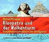 Kleopatra und der Wolkenturm: Eine phantastische Reise in das alte Ägypten - Michael Pfrommer