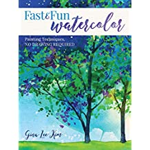 Fast and Fun Watercolor: Painting Techniques, No Drawing Required! (English Edition)