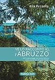 Ve lo racconto io l'Abruzzo. fatti e personaggi che hanno fatto la nostra storia fino all'Unità d'Italia