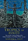 Tropics of Haiti: Race and the Literary History of the Haitian Revolution in the Atlantic World, 1789-1865 (Liverpool Studies in International Slavery)