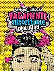 Vagamente Suscettibile Evolution!: ovvero: come diventare blogger e vivere (in)felici (Italian Edition)