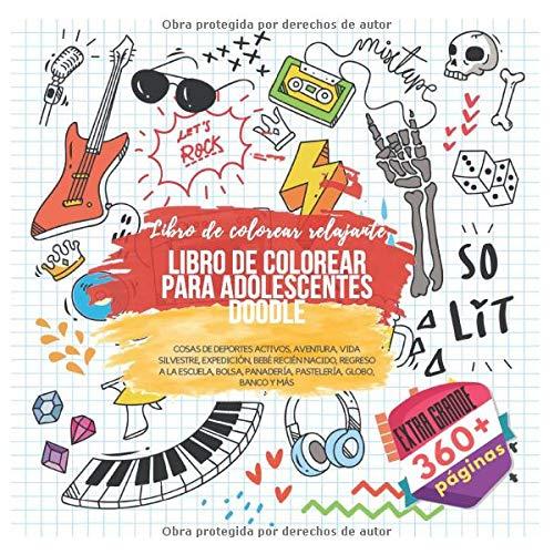 Libro de colorear para adolescentes Doodle. Extra grande 360+ páginas. Libro de colorear relajante: Cosas de deportes activos, Aventura, Vida ... Panadería, Pastelería, Globo, Banco y más