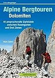 Alpine Bergtouren Dolomiten: 50 anspruchsvolle Gipfelziele zwischen Rosengarten und Drei Zinnen (Erlebnis Bergsteigen) - Mark Zahel