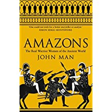 Amazons: The Real Warrior Women of the Ancient World