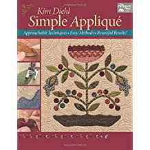 Simple Applique: Approachable Techniques, Easy Methods, Beautiful Results! by Kim Diehl (2015-04-14)
