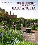 Die geheimen Gärten von East Anglia - Barbara Segall