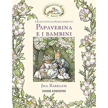 Papaverina E I Bambini. I Racconti Di Boscodirovo. Ediz. Illustrata