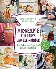 Mix-Rezepte für Babys und Kleinkinder: Brei, Beikost und Fingerfood aus dem Thermomix - Für TM5 & TM31