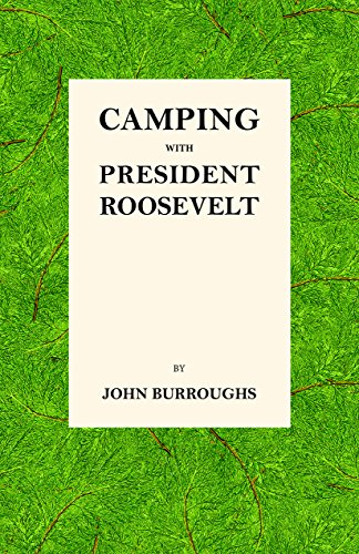 Camping with President Roosevelt (English Edition) por John Burroughs
