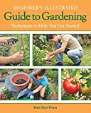 Beginner's Illustrated Guide to Gardening: Techniques to Help You Get Started by Katie Elzer-Peters (2012-02-13)