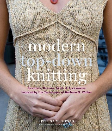 Modern Top-Down Knitting: Sweaters, Dresses,Skirts and Accessorie por Kristy McGowan