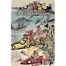 FreeBSD Mastery: Specialty Filesystems (IT Mastery) (Volume 8) by Michael W Lucas (2016-02-03)