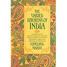 Varied Kitchens of India: Cuisines of the Anglo-Indians of Calcutta, Bengalis, Jews of Calcutta, Kashmiris, Parsis, and Tibetans of Darjeeling (English Edition)