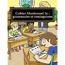 Cahier Montessori 3c : grammaire et conjugaison: Conforme aux programmes CP, CE1 et CE2.