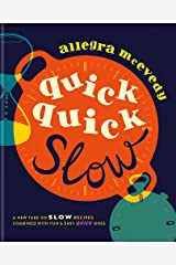 Quick, Quick Slow: A new take on slow recipes combined with fun & easy quick ones Hardcover