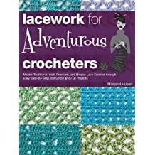 Lacework for Adventurous Crocheters: Master Traditional, Irish, Freeform, and Bruges Lace Crochet through Easy Step-by-Step Instructions and Fun Projects by Margaret Hubert (2013-02-01)