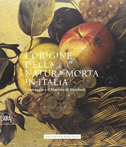 lorigine-della-natura-morta-in-italia-caravaggio-e-il-maestro-di-hartford-ediz-a-colori