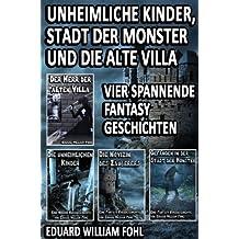 Sammelband - Unheimliche Kinder, Stadt der Monster und die alte Villa: Vier spannende Fantasy Geschichten