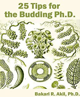25 Tips for the Budding Ph.D. by [Akil II, Ph.D. Bakari]
