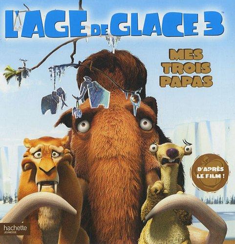 L'Age de glace 3 : Mes 3 papas