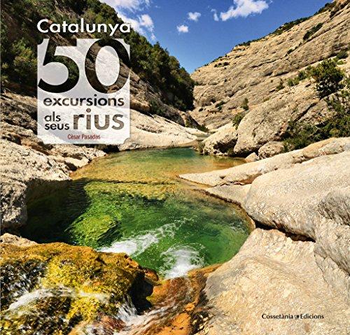 50 excursiones a los lugares que bordean los ríos catalanes.