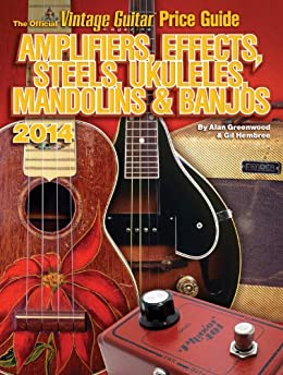 The Official Vintage Guitar magazine Price Guide - Amplifiers, Effects, Steels, Ukuleles, Mandolins & Banjos 2014 (English Edition) par [Greenwood, Alan, Hembree, Gil]
