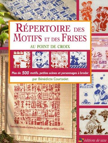 Répertoire des motifs et des frises au point de croix : Plus de 500 motifs, petites scènes et personnages à broder