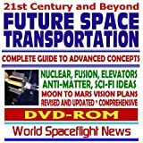 Telecharger Livres 21st Century and Beyond Future Space Transportation Complete Guide to Advanced Concepts and Rockets Nuclear Fusion Elevators Antimatter Science Fiction Ideas Moon Mars Vision Plans DVD ROM (PDF,EPUB,MOBI) gratuits en Francaise