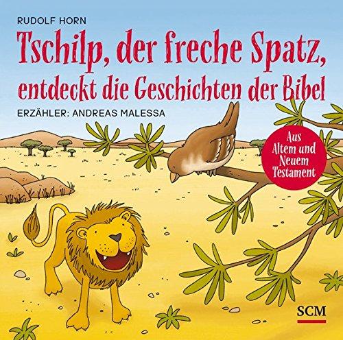 Tschilp, der freche Spatz, entdeckt die Geschichten der Bibel (Kinderbibel - Hörbuch)