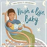 Hush a Bye, Baby (New Books for Newborns)