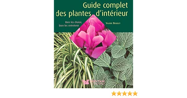 ae9de3699ab3 Amazon.fr - GUIDE COMPL PLANTES INTERIEUR - VALERIE BRADLEY - Livres