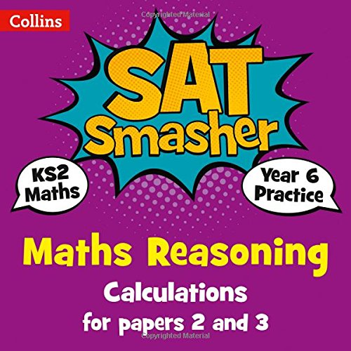 Year 6 Maths Reasoning - Calculations for papers 2 and 3: 2019 tests (Collins KS2 SATs Smashers) por Collins KS2