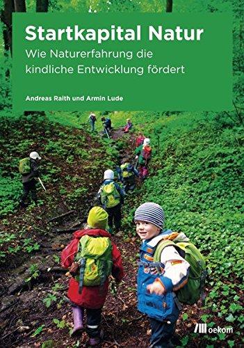 Startkapital Natur: Wie Naturerfahrung die kindliche Entwicklung fördert -
