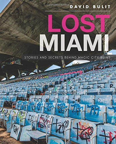 Lost Miami: Stories and Secrets Behind Magic City Ruins