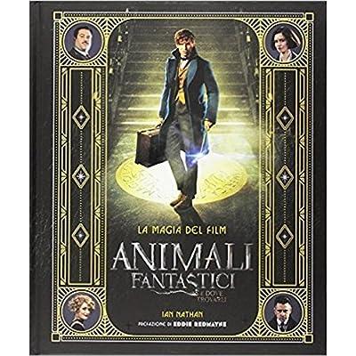 Animali Fantastici E Dove Trovarli. La Magia Del Film. Ediz. Illustrata