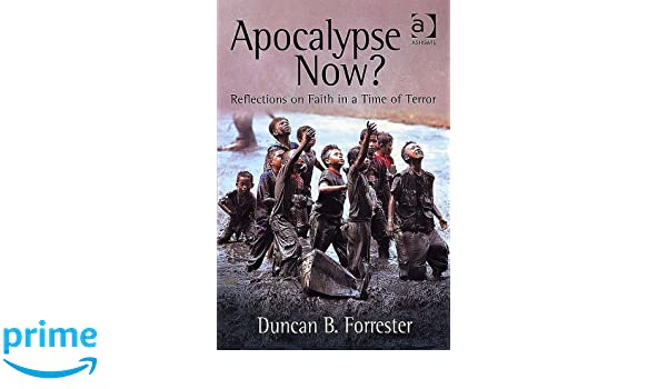 Apocalypse Now?: Reflections on Faith in a Time of Terror
