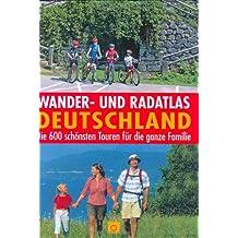 Wander- und Radatlas Deutschland: Die 600 schönsten Touren für die ganze Familie