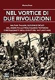 Nel vortice di due rivoluzioni. Militari italiani, sloveni e croati dell'esercito austroungarico testimoni e protagonisti degli eventi del 1917 (1917-1920)
