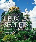 Lieux secrets - Merveilles insolites de l'humanité de Patrick Baud