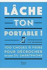 Lâche ton portable ! : 100 choses à faire pour décrocher (un peu) du smartphone Taschenbuch