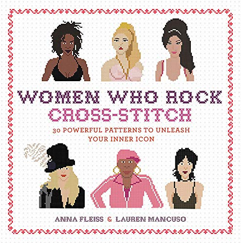 Women Who Rock Cross-Stitch: 30 Powerful Patterns to Unleash Your Inner Icon -
