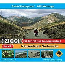 Ziggi / Mit dem Fahrrad durch Neuseeland. Radwanderführer: Ziggi, Band 2: Mit dem Fahrrad durch Neuseeland. Neuseelands Südrouten