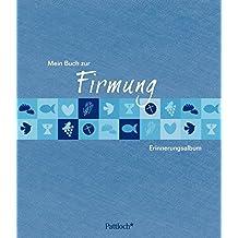 Mein Buch zur Firmung: Erinnerungsalbum