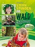 Sternstunden im Wald: Den Wald von Frühling bis Winter mit Kindern fantasievoll erleben und erkunden (Praxisbücher für den pädagogischen Alltag)