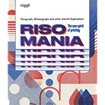 Risomania: The new spirit of printing. Risographe, Mimeograph and Other Stencil Duplicators.