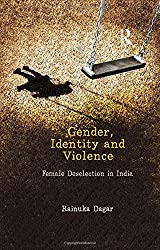 Gender, Identity and Violence: Female Deselection in India by Rainuka Dagar (2014-07-25)