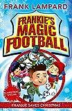 Frankie Saves Christmas: Book 8 (Frankie's Magic Football)