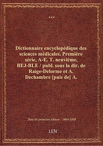 Dictionnaire encyclopédique des sciences médicales. Première série, A-E. T. neuvième, BEJ-BLE / p par XXX